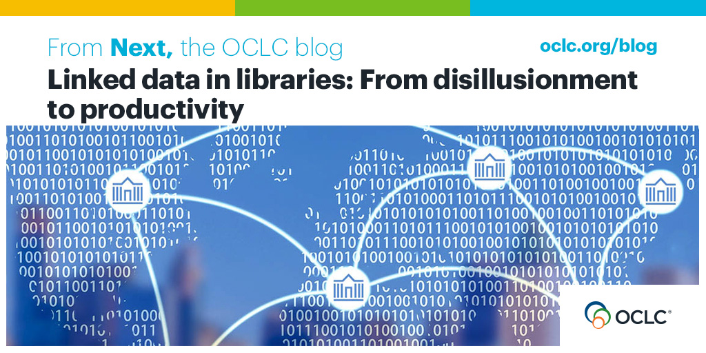 Linked data in libraries: From disillusionment to productivity - OCLC Next