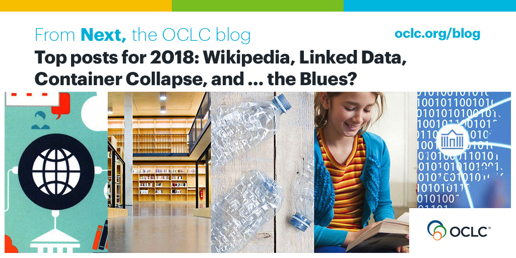 Top posts for 2018: Wikipedia, Linked Data, Container Collapse, and … the Blues? - OCLC Next